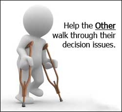 Help the other walk throug their decision issues.